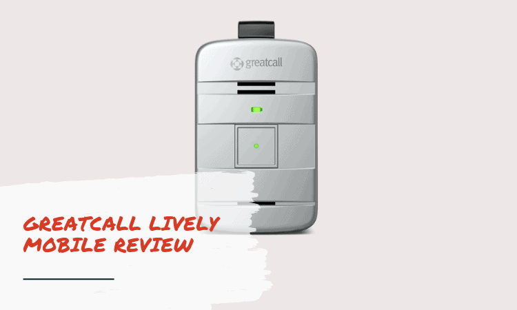The GreatCall Lively Mobile Review – Features, Pros and Cons
