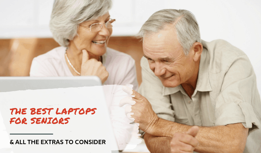 The Best Laptops for Seniors & All The Extras to Consider