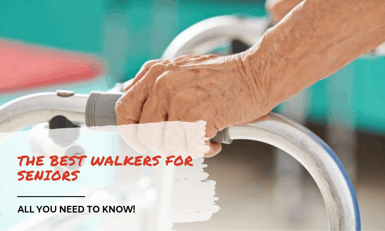 The Best Walkers For Seniors – All You Need to Know!
