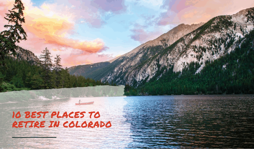 The Best Places to Retire in Colorado – Don't Miss Out!
