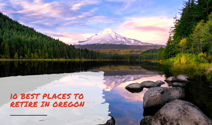 The Best Places to Retire in Oregon & What Should You Consider?