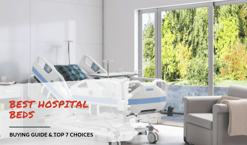 The Best Hospital Beds: Buying Guide & Top 7 Choices