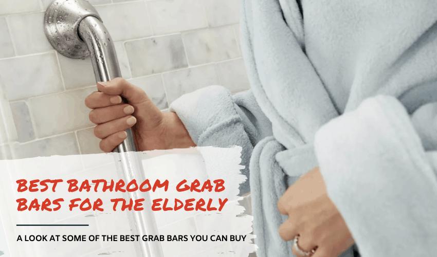 The Best Bathroom Grab Bars for Elderly on the Market!